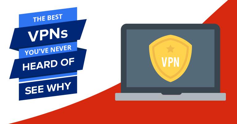 Best VPNs You've Never Heard Of